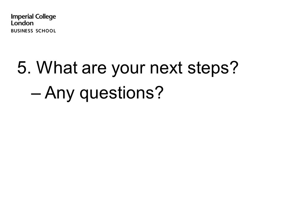 5. What are your next steps – Any questions