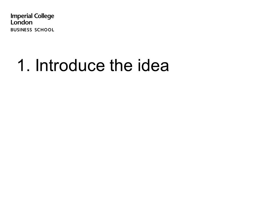 Introduce the idea This is your early 'elevator pitch', summarising your proposal at this stage, which you'll expand on in the following slides.