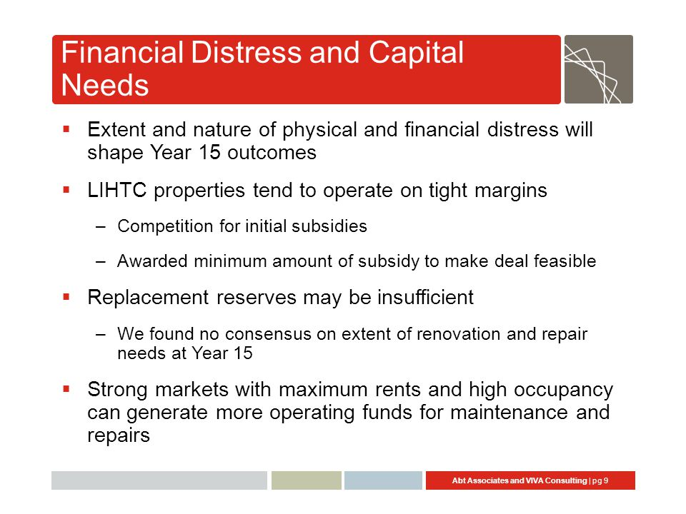 Abt Associates and VIVA Consulting | pg 9 Financial Distress and Capital Needs  Extent and nature of physical and financial distress will shape Year