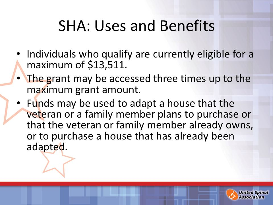 SHA: Uses and Benefits Individuals who qualify are currently eligible for a maximum of $13,511.