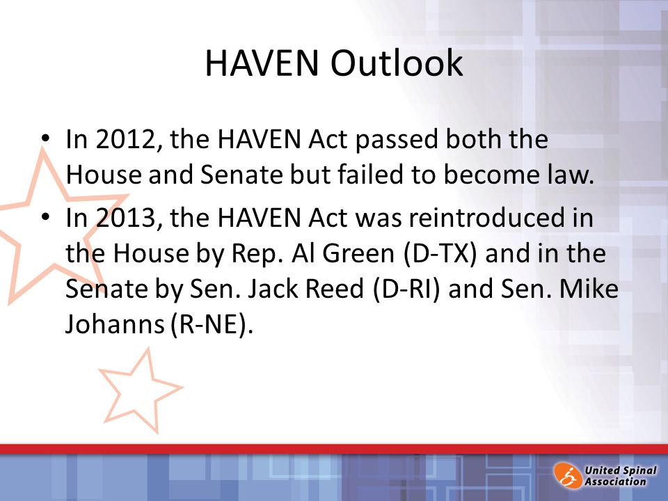 HAVEN Outlook In 2012, the HAVEN Act passed both the House and Senate but failed to become law.