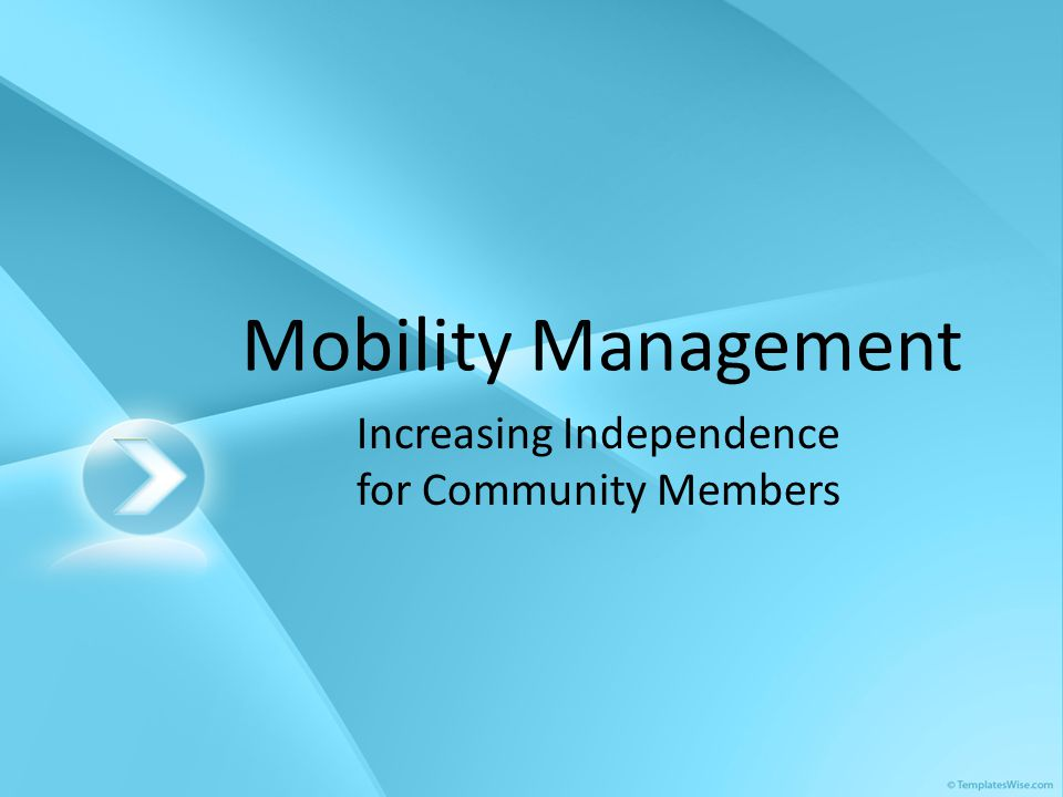 Mobility Management Increasing Independence for Community Members