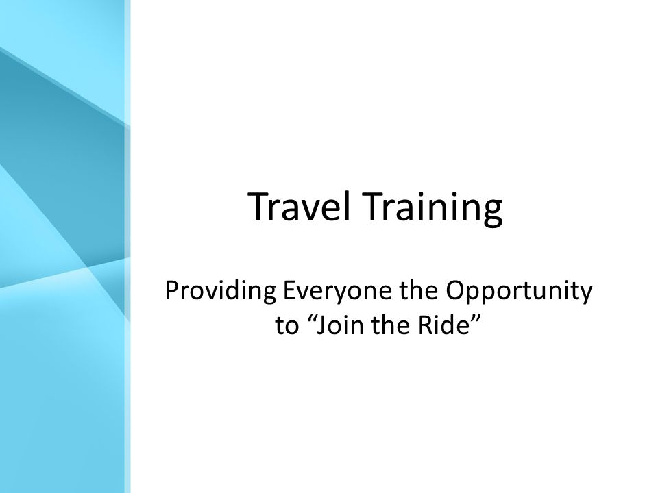 Travel Training Providing Everyone the Opportunity to Join the Ride