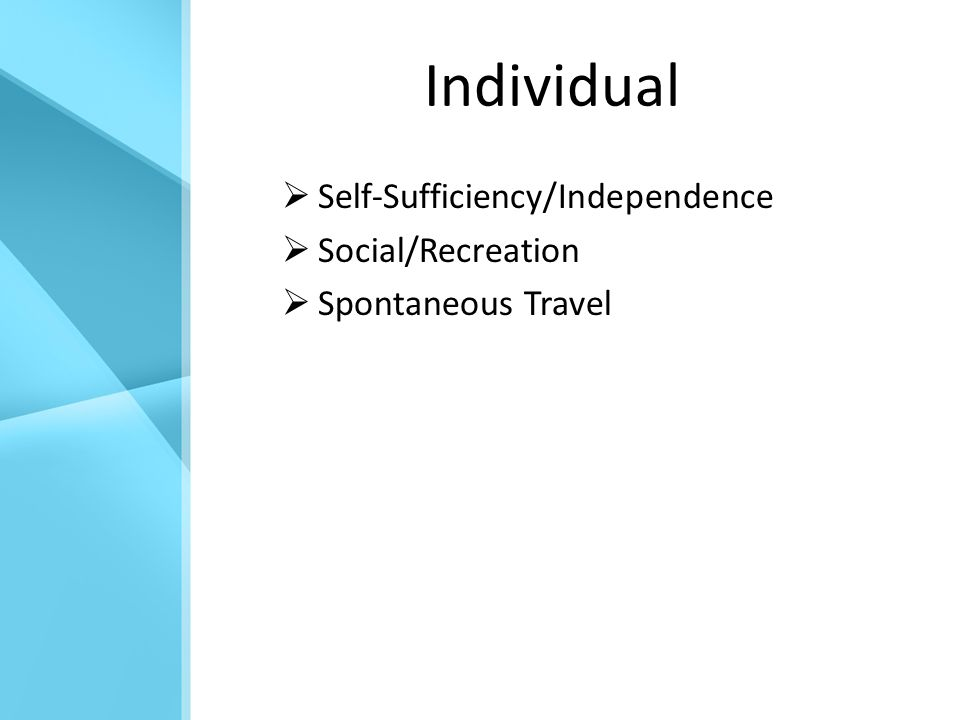 Individual  Self-Sufficiency/Independence  Social/Recreation  Spontaneous Travel