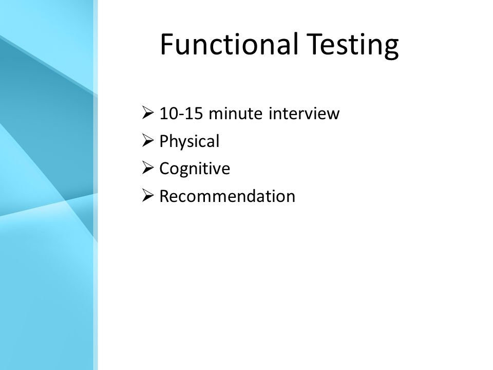 Functional Testing  10-15 minute interview  Physical  Cognitive  Recommendation