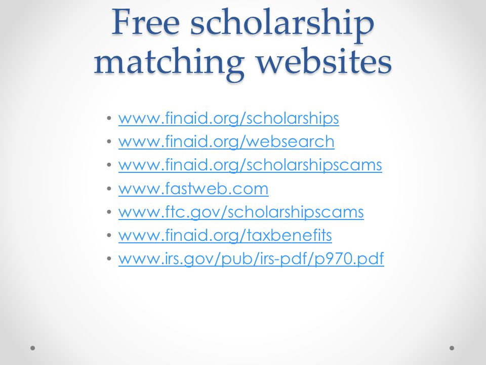 Free scholarship matching websites www.finaid.org/scholarships www.finaid.org/websearch www.finaid.org/scholarshipscams www.fastweb.com www.ftc.gov/sc
