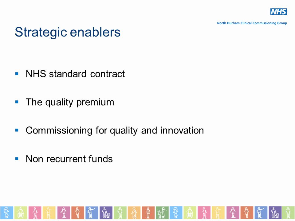 Strategic enablers  NHS standard contract  The quality premium  Commissioning for quality and innovation  Non recurrent funds