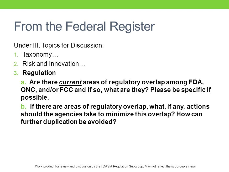 Work product for review and discussion by the FDASIA Regulation Subgroup; May not reflect the subgroup's views From the Federal Register Under III.