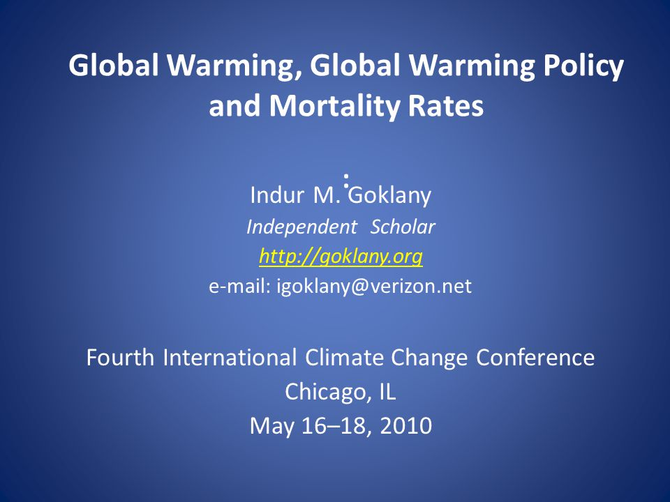 Organization of Talk Empirical data – Excess winter deaths – Extreme events – Malaria – Hunger, cereal yields, cereal production – Life expectancy Ranking GW among other global health risks Potential death & disease in developing countries from biofuel production 2