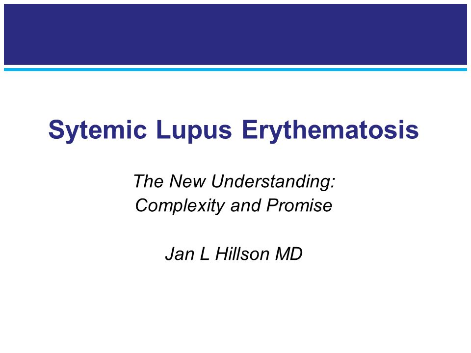 Sytemic Lupus Erythematosis The New Understanding: Complexity and Promise Jan L Hillson MD