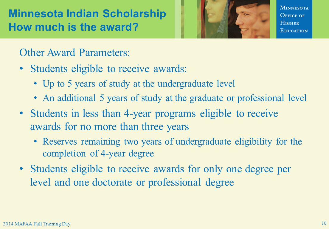 MN Indian Scholarship Program – 2014 MAFAA Spring Conference2014 MAFAA Fall Training Day Minnesota Indian Scholarship How much is the award.
