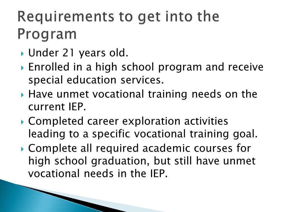  Under 21 years old.  Enrolled in a high school program and receive special education services.