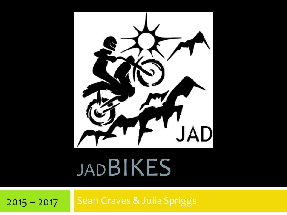 JAD BIKES Sean Graves & Julia Spriggs 2015 – 2017