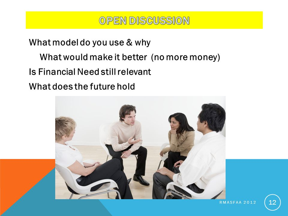 What model do you use & why What would make it better (no more money) Is Financial Need still relevant What does the future hold RMASFAA 2012 12