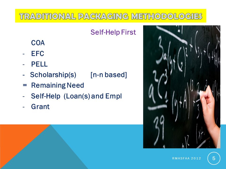 Self-Help First COA -EFC -PELL - Scholarship(s)[n-n based] = Remaining Need -Self-Help (Loan(s) and Empl -Grant RMASFAA 2012 5