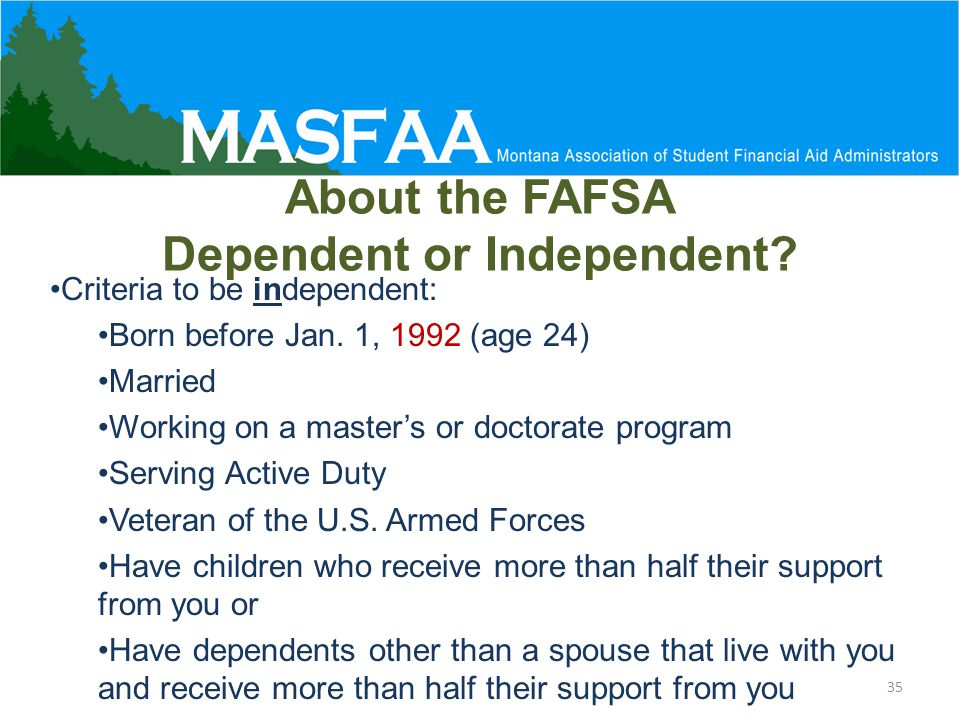 About the FAFSA Dependent or Independent.Criteria to be independent: Born before Jan.