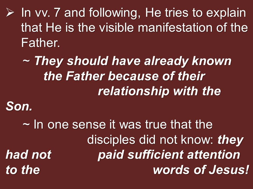  In vv. 7 and following, He tries to explain that He is the visible manifestation of the Father.