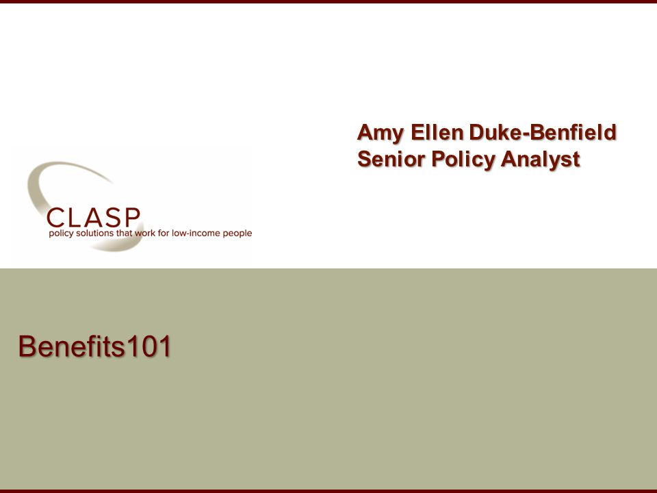www.clasp.org Benefits101 Amy Ellen Duke-Benfield Senior Policy Analyst