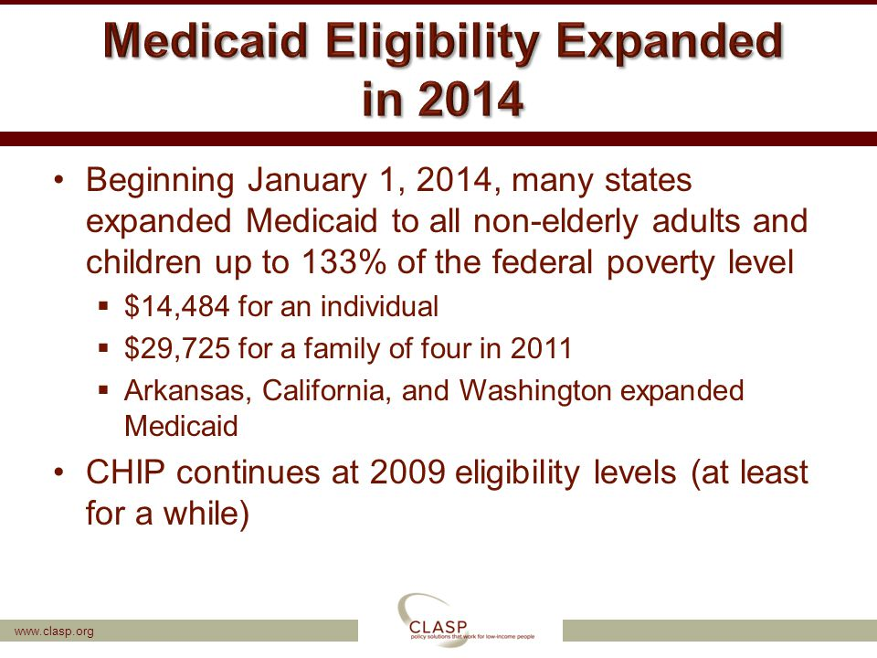 www.clasp.org Beginning January 1, 2014, many states expanded Medicaid to all non-elderly adults and children up to 133% of the federal poverty level