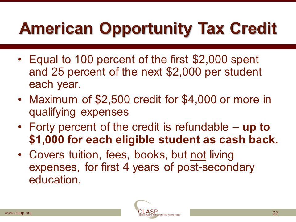 www.clasp.org Equal to 100 percent of the first $2,000 spent and 25 percent of the next $2,000 per student each year. Maximum of $2,500 credit for $4,