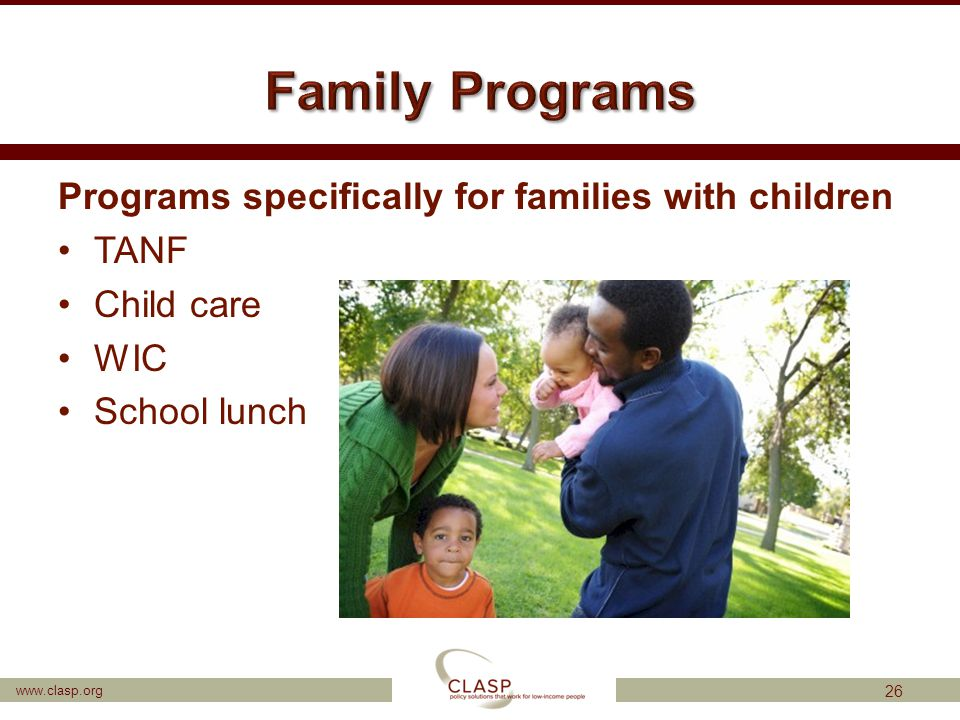 www.clasp.org Programs specifically for families with children TANF Child care WIC School lunch 26