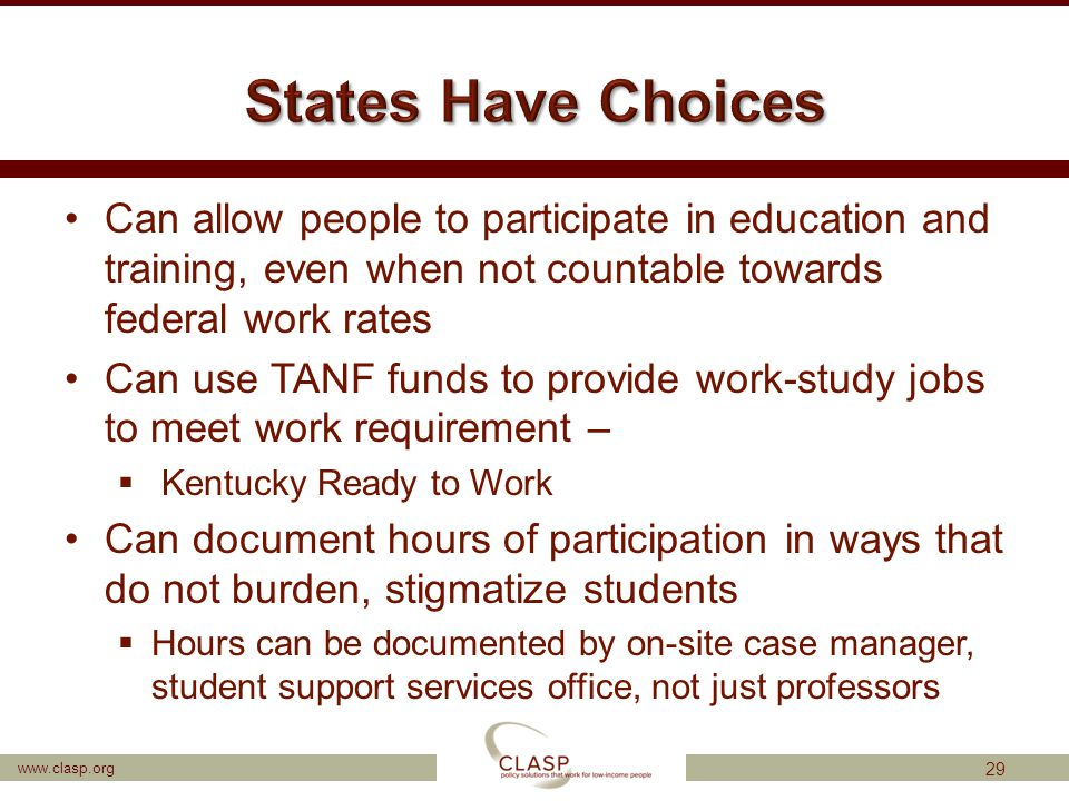 www.clasp.org Can allow people to participate in education and training, even when not countable towards federal work rates Can use TANF funds to prov