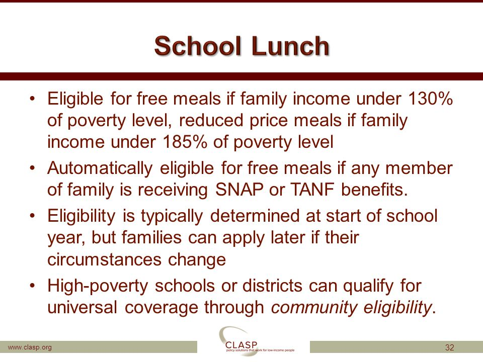 www.clasp.org Eligible for free meals if family income under 130% of poverty level, reduced price meals if family income under 185% of poverty level A