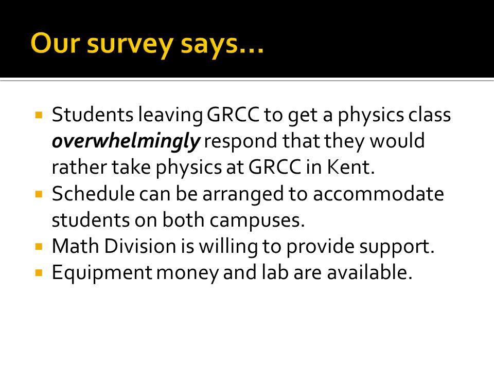  Students leaving GRCC to get a physics class overwhelmingly respond that they would rather take physics at GRCC in Kent.  Schedule can be arranged