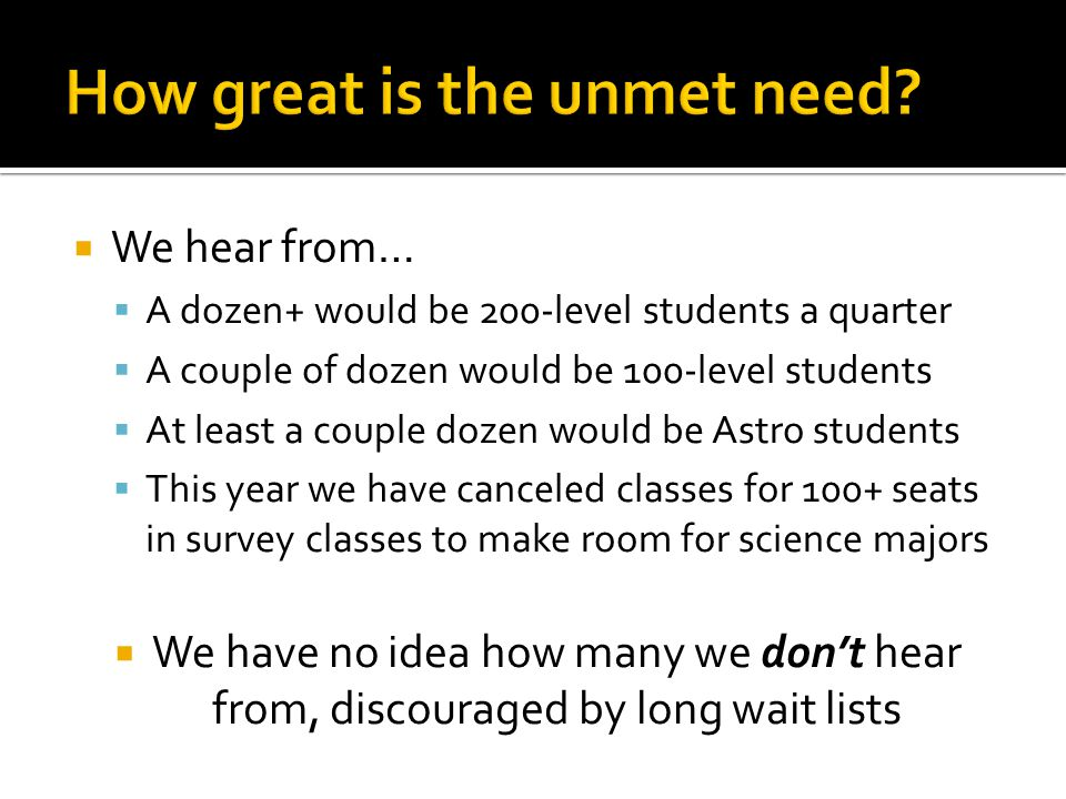  We hear from…  A dozen+ would be 200-level students a quarter  A couple of dozen would be 100-level students  At least a couple dozen would be As