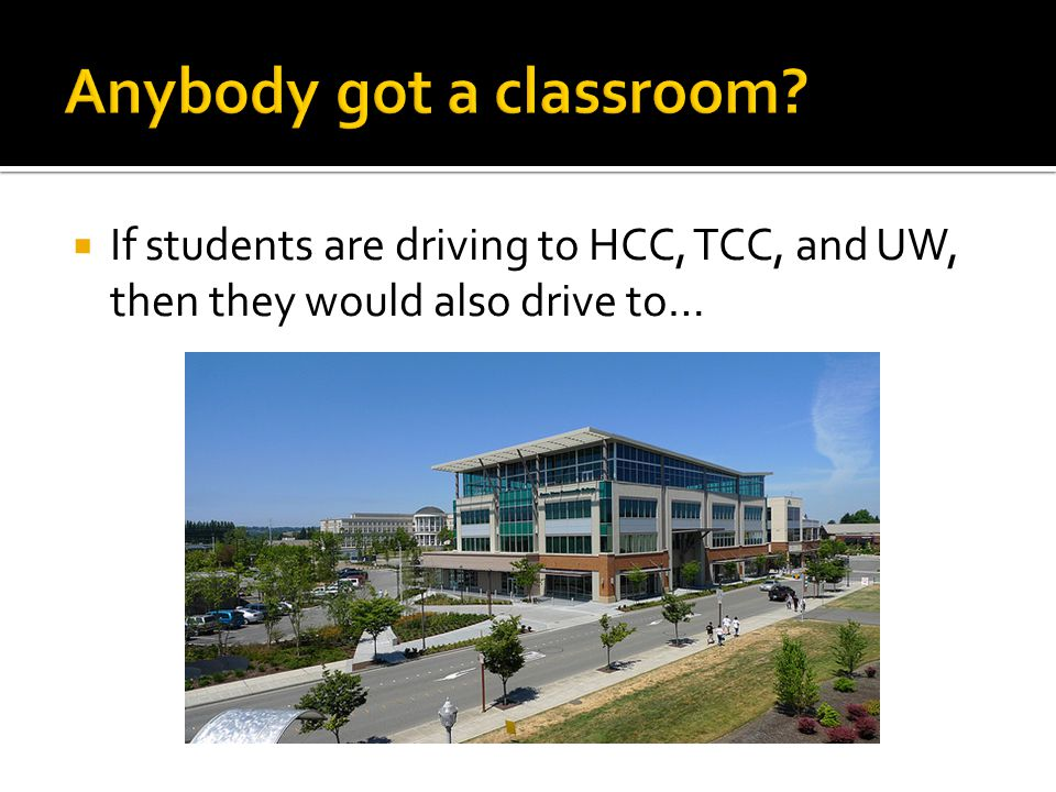  If students are driving to HCC, TCC, and UW, then they would also drive to…