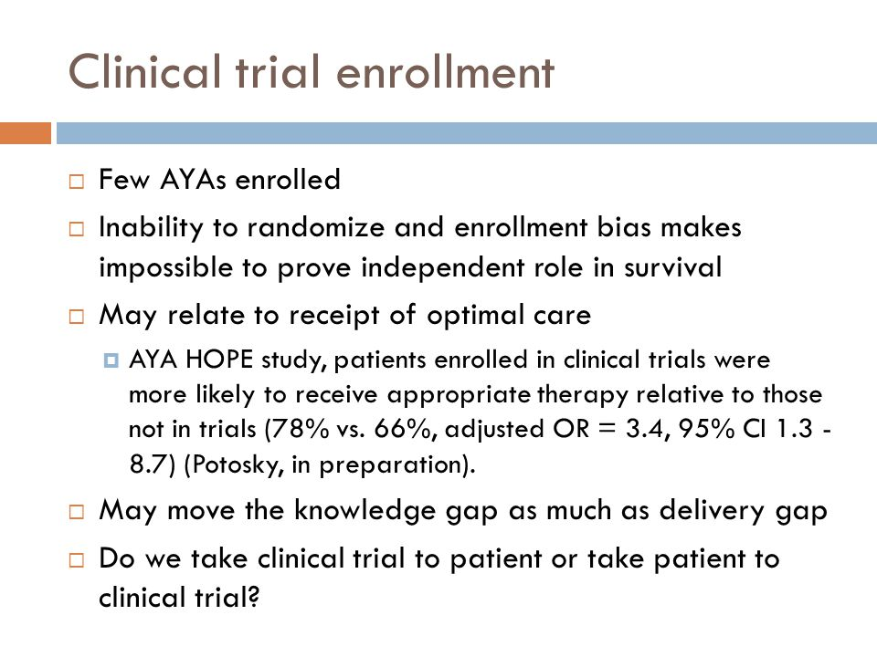 Clinical trial enrollment  Few AYAs enrolled  Inability to randomize and enrollment bias makes impossible to prove independent role in survival  Ma