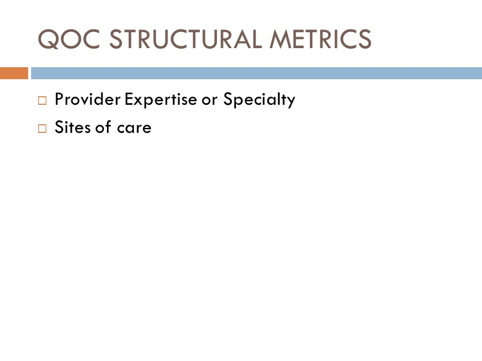 QOC STRUCTURAL METRICS  Provider Expertise or Specialty  Sites of care
