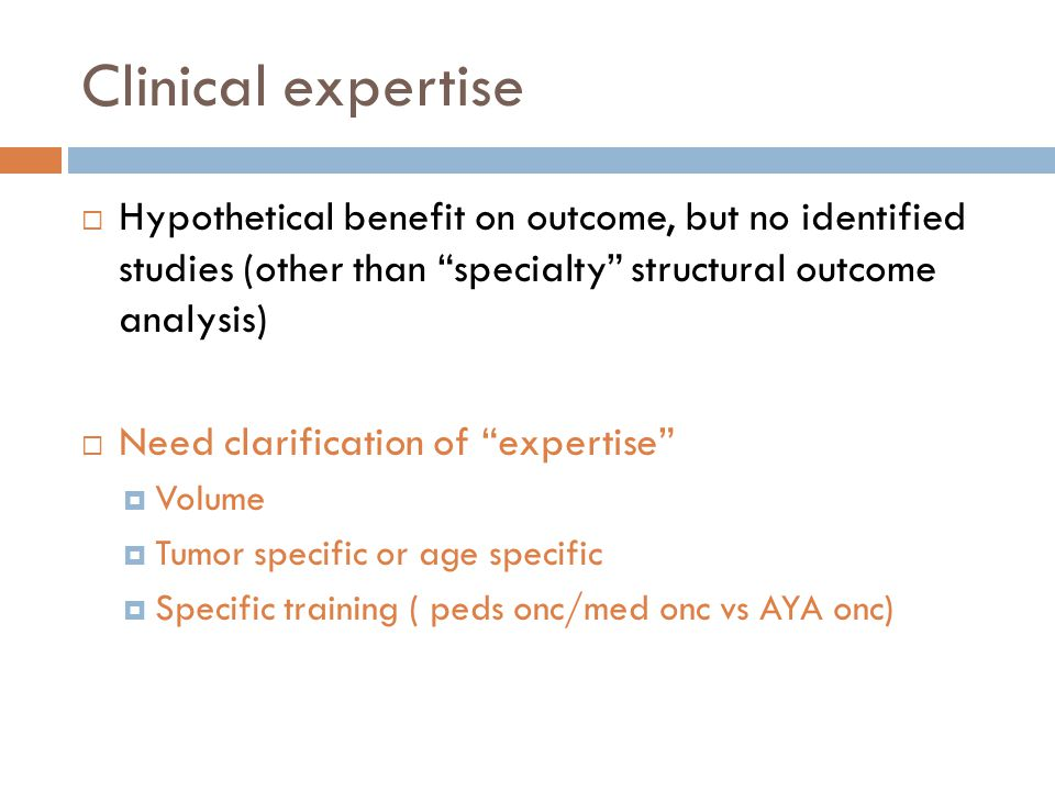 "Clinical expertise  Hypothetical benefit on outcome, but no identified studies (other than ""specialty"" structural outcome analysis)  Need clarificat"
