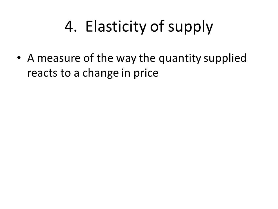 5. Elasticity of demand A measure of how consumers react to a change in price