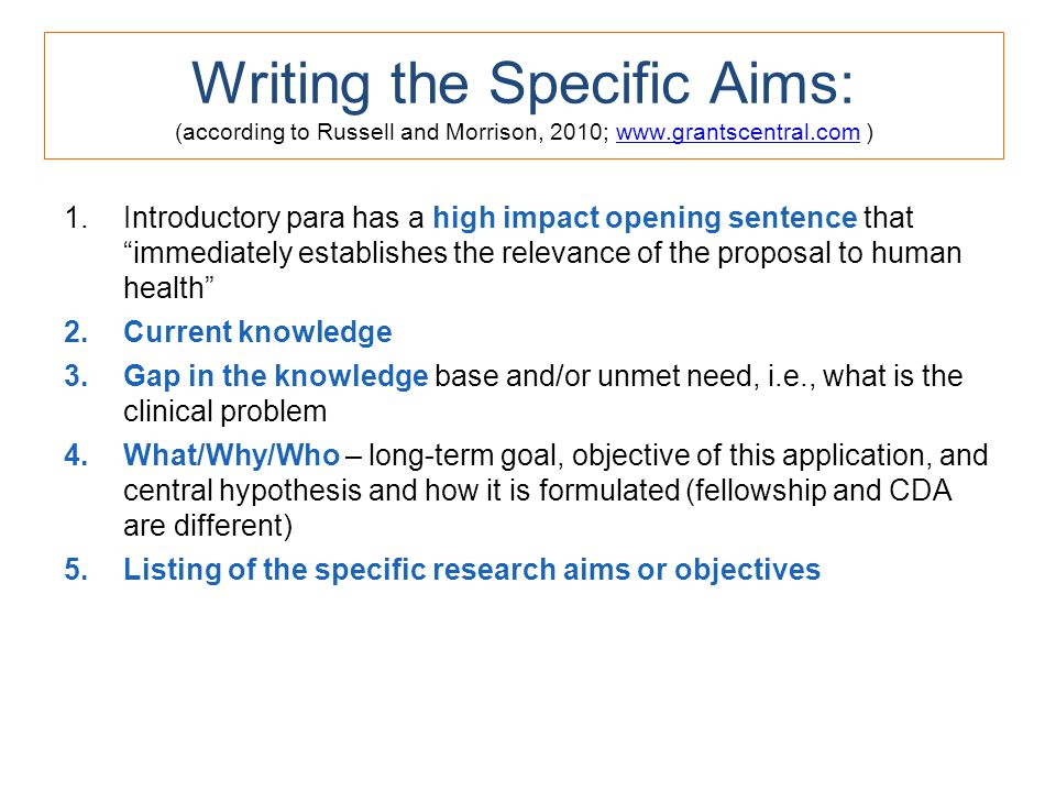 Writing the Specific Aims: (according to Russell and Morrison, 2010; www.grantscentral.com )www.grantscentral.com 1.Introductory para has a high impac