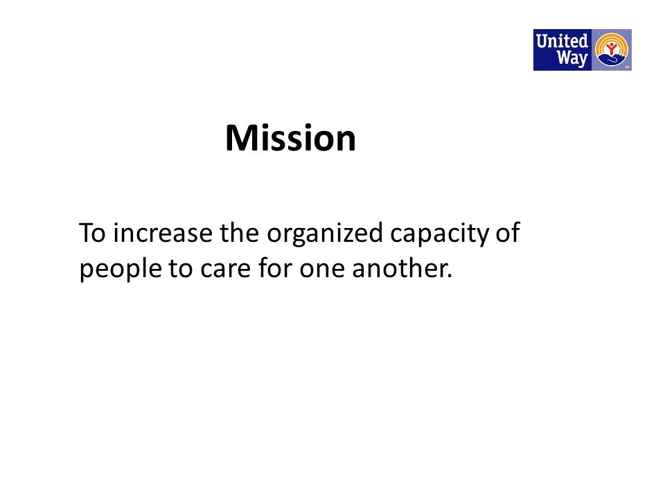 Mission To increase the organized capacity of people to care for one another.