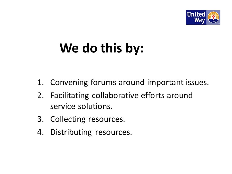 We do this by: 1.Convening forums around important issues. 2.Facilitating collaborative efforts around service solutions. 3.Collecting resources. 4.Di