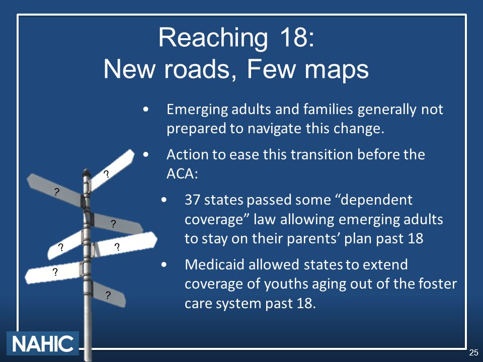 Reaching 18: New roads, Few maps Emerging adults and families generally not prepared to navigate this change.