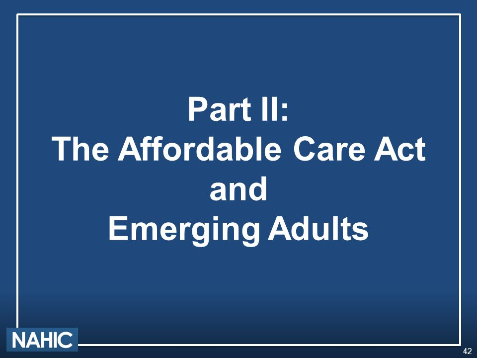 Part II: The Affordable Care Act and Emerging Adults 42