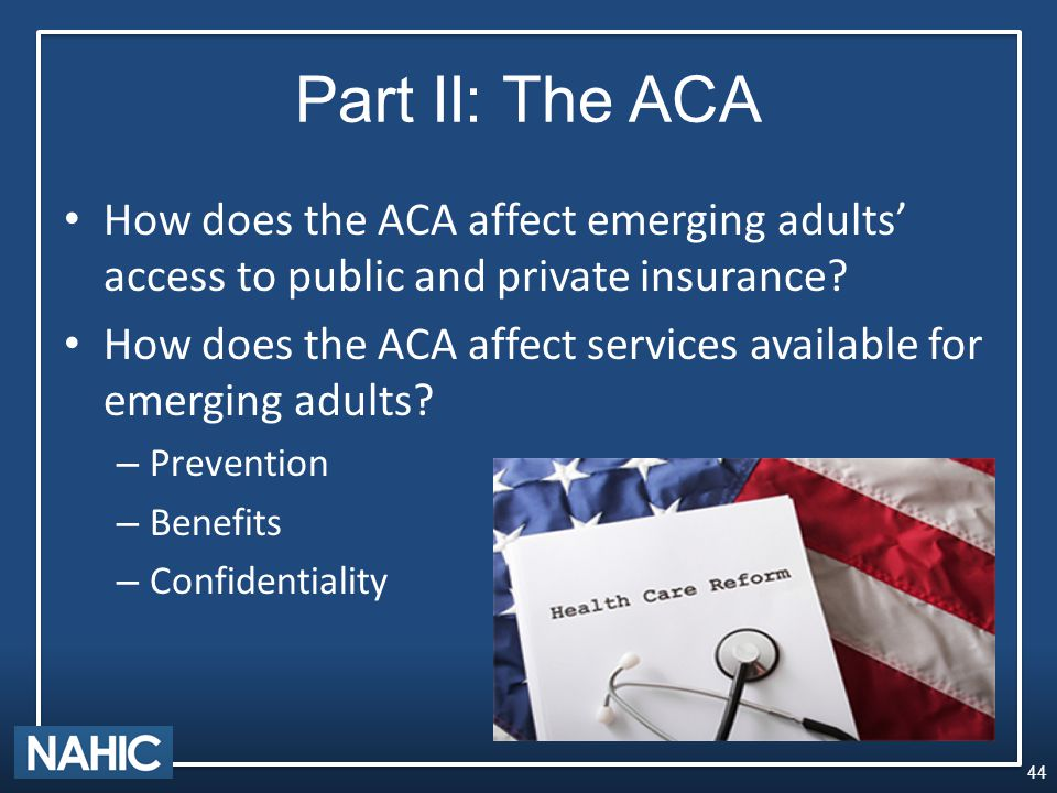 Part II: The ACA How does the ACA affect emerging adults' access to public and private insurance.