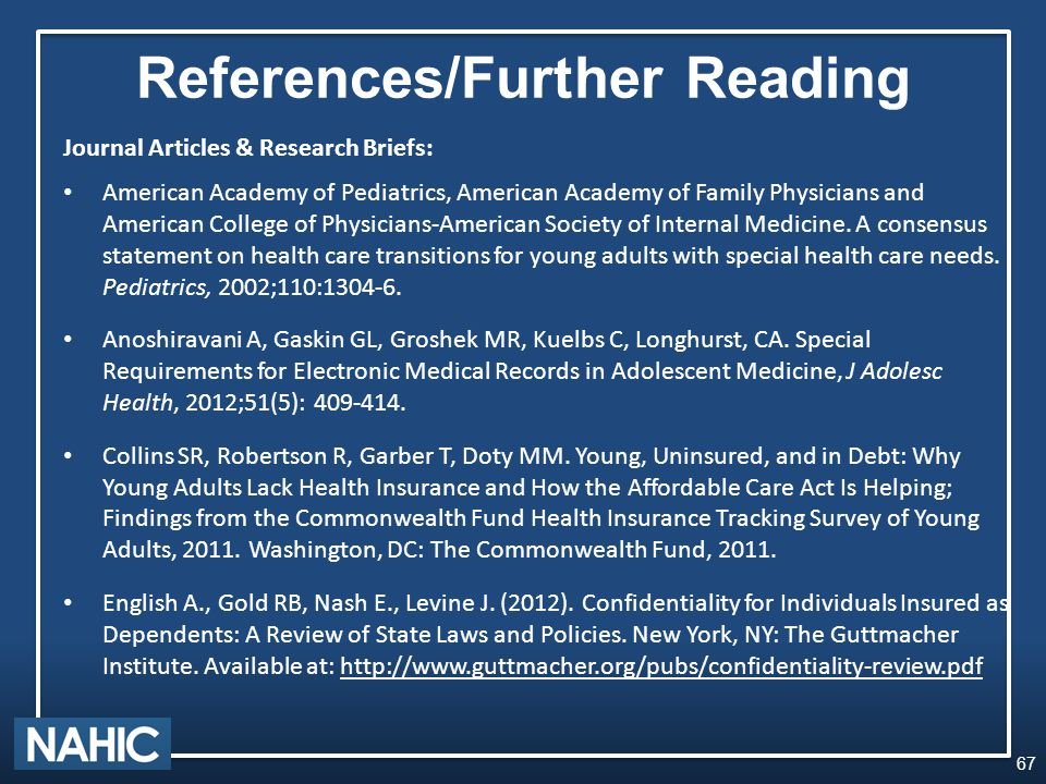 References/Further Reading Journal Articles & Research Briefs: American Academy of Pediatrics, American Academy of Family Physicians and American College of Physicians-American Society of Internal Medicine.