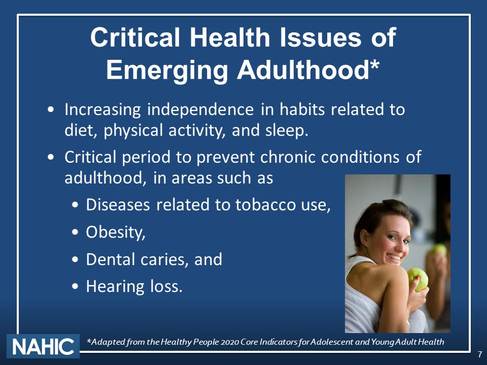 Critical Health Issues of Emerging Adulthood* Increasing independence in habits related to diet, physical activity, and sleep.