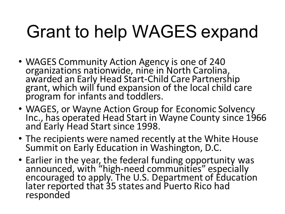 Grant to help WAGES expand WAGES Community Action Agency is one of 240 organizations nationwide, nine in North Carolina, awarded an Early Head Start-Child Care Partnership grant, which will fund expansion of the local child care program for infants and toddlers.