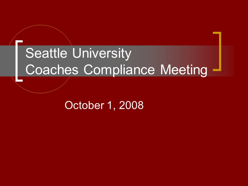 Seattle University Coaches Compliance Meeting October 1, 2008