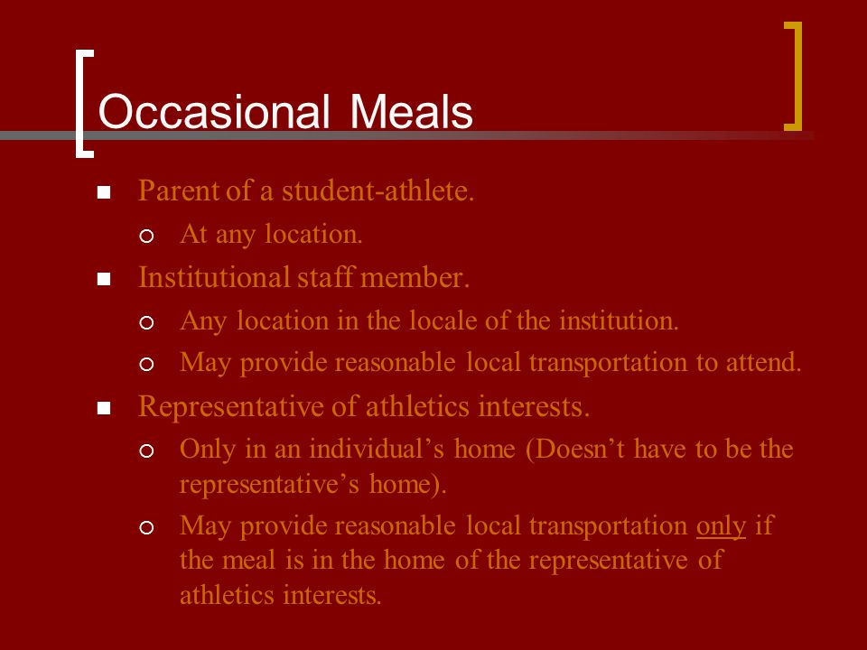 Occasional Meals Parent of a student-athlete.  At any location. Institutional staff member.  Any location in the locale of the institution.  May pr