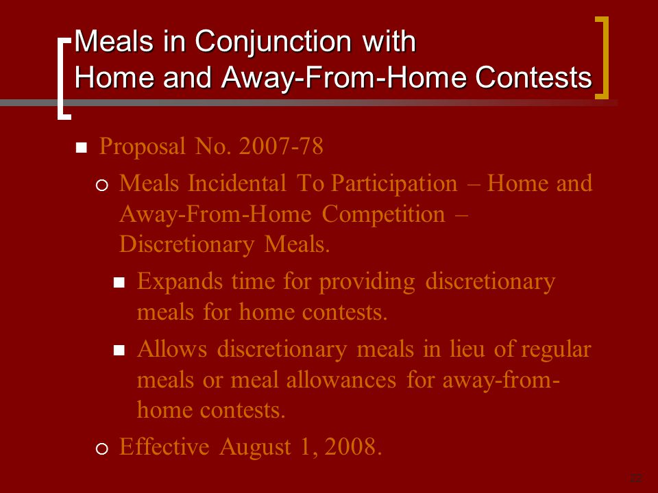 Meals in Conjunction with Home and Away-From-Home Contests Proposal No. 2007-78  Meals Incidental To Participation – Home and Away-From-Home Competit