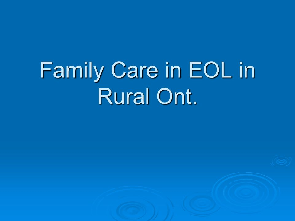 Family Care in EOL in Rural Ont.