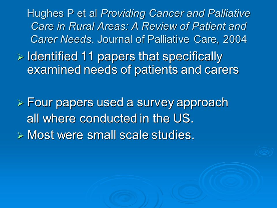 Hughes P et al Providing Cancer and Palliative Care in Rural Areas: A Review of Patient and Carer Needs.