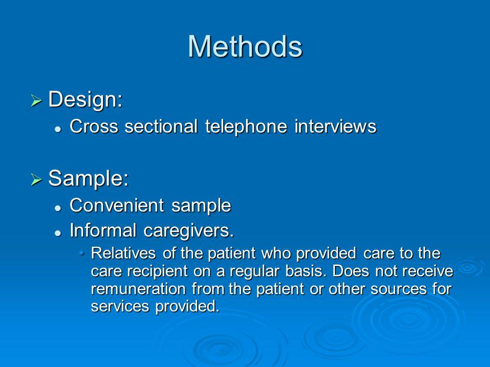 Methods  Design: Cross sectional telephone interviews Cross sectional telephone interviews  Sample: Convenient sample Convenient sample Informal caregivers.