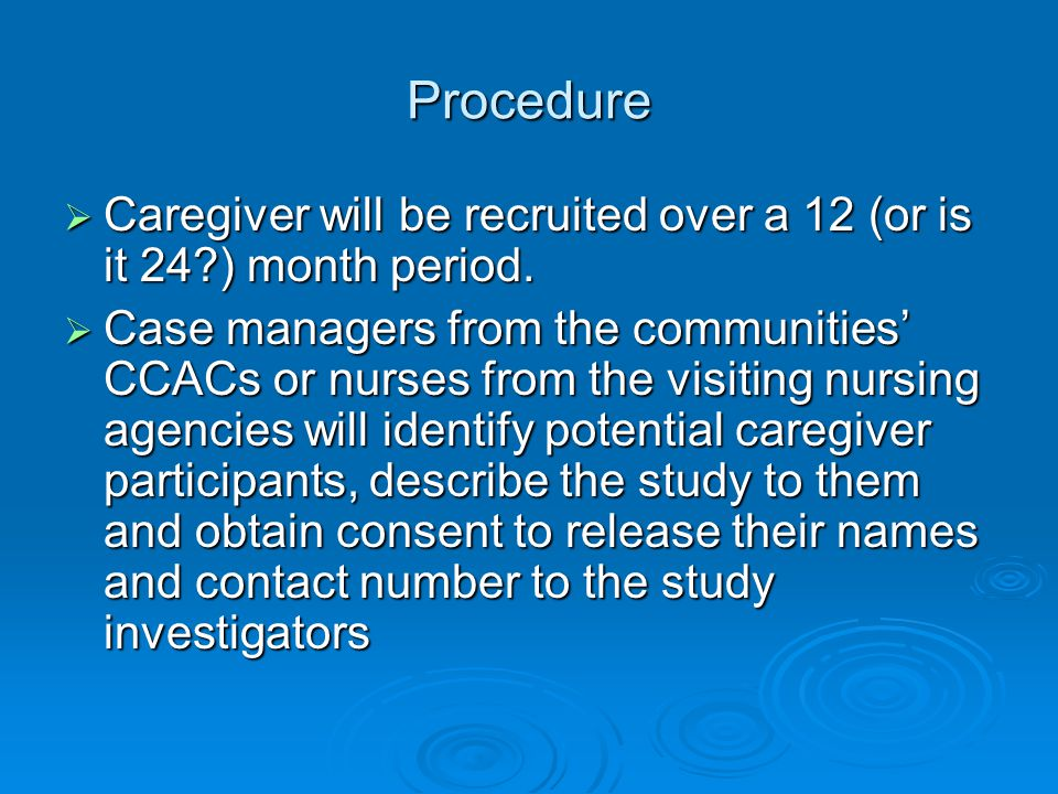 Procedure  Caregiver will be recruited over a 12 (or is it 24 ) month period.
